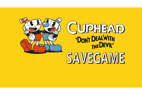[PC] CUPHEAD (200% Save Game) ~ Your Save Games