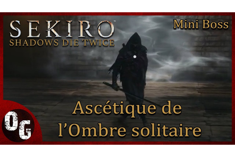 [FR] Sekiro Shadows Die Twice : Ascétique de l'Ombre ...