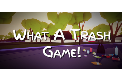 What A Trash Game! on Steam