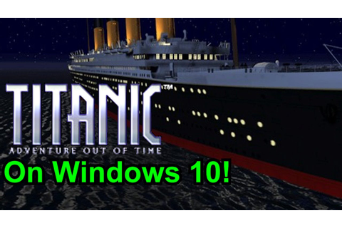 Titanic: Adventure Out of Time - Running On Windows 10 ...