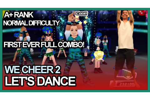 We Cheer 2 - Let's Dance Normal A+ Rank FC (First ever ...