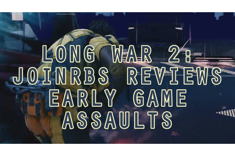 Long War 2 Classes: JoINrbs Reviews Early Game Assaults ...
