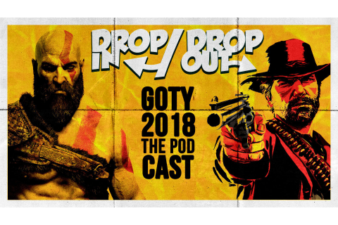 Drop In/Drop Out: Episode 8 — Game of the Year 2018 Discussion