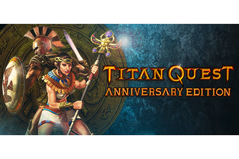 Titan Quest Anniversary Edition on Steam