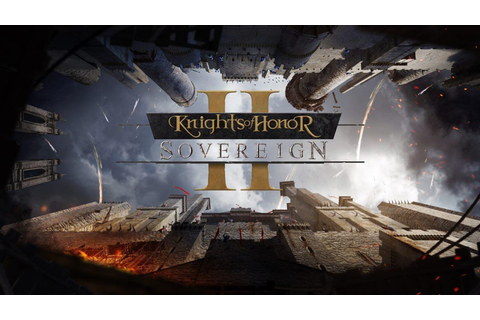 Knights of Honor II: Sovereign Medieval Strategy Game ...