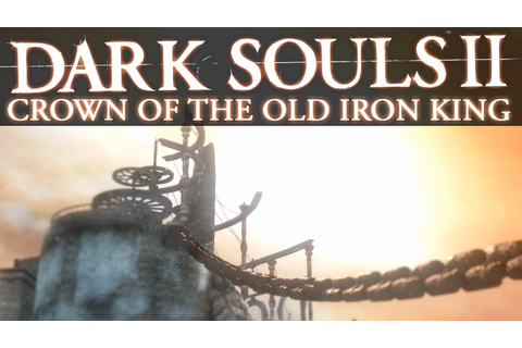 DARK SOULS 2: Crown of the Old Iron King #01 - YouTube