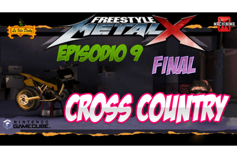 Freestyle Metal X - Ep.9 - Cross Country - FINAL - 2003 ...