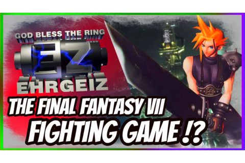 FINAL FANTASY VII The Fighting Game!? - EHRGEIZ HISTORY ...