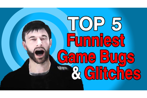 Top 5 Funniest Game Glitches & Bugs - YouTube