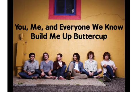 You, Me, and Everyone We Know - Build Me Up Buttercup ...