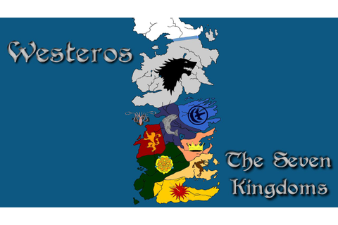 ASOIAF: The Seven Kingdoms - History of Westeros Series ...