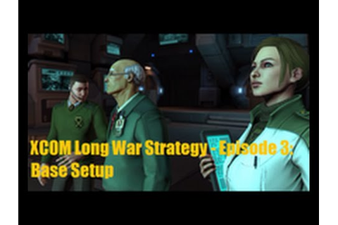 XCOM Long War Strategy - Episode 3: Base Setup - YouTube