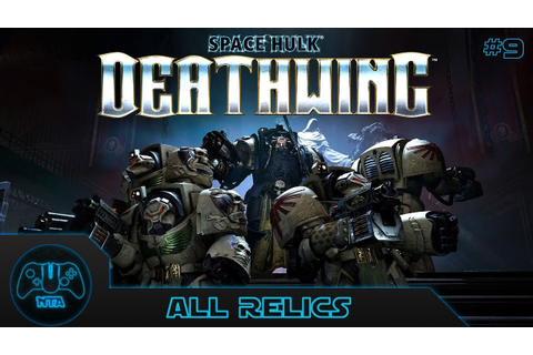 Space Hulk: DeathWing - All Relics - Mission 9 - YouTube