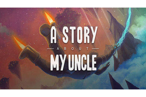 A Story About My Uncle - Download - Free GoG PC Games