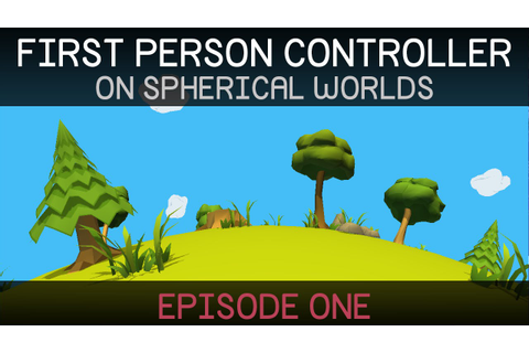 [Unity Tutorial] First Person Controller: Spherical Worlds ...