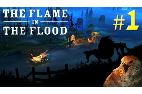 THE FLAME IN THE FLOOD Gameplay - How To Survive! - Part 1 ...