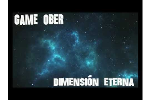 Game Ober - Dimension Eterna (2014) - YouTube