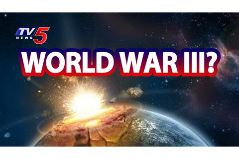 Time for Third World War | TV5 News - YouTube