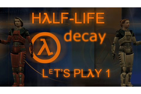 Half-Life: Decay (PC Mod) - Single Player Let's Play 1 ...