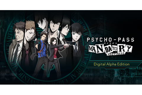 PSYCHO-PASS: Mandatory Happiness - Digital Alpha Edition ...