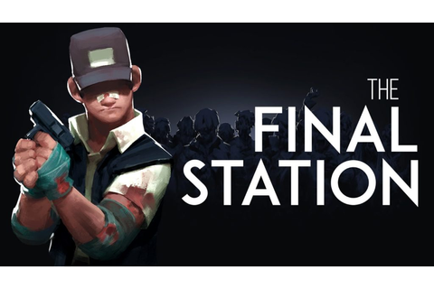 PREVIEW / The Final Station (PC) - That VideoGame Blog