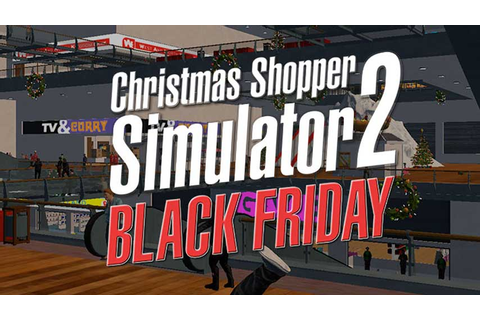 Christmas Shopper Simulator 2: Black Friday is here | VG247