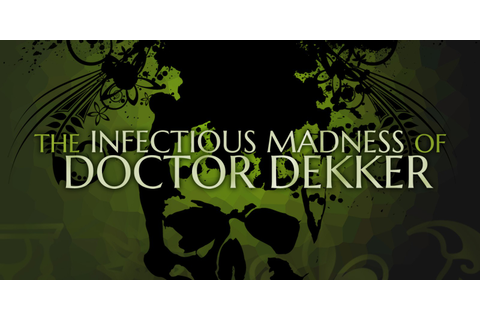 The Infectious Madness of Doctor Dekker | Jeux à ...