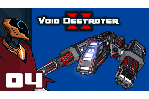 Let's Play Void Destroyer 2 - PC Gameplay Part 4 - I Have ...