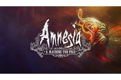 Amnesia: A Machine for Pigs - Download - Free GoG PC Games