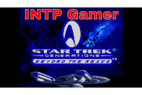 INTP Gamer: Star Trek Generations Beyond the Nexus - YouTube