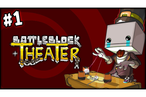 BATTLE BLOCK THEATER - PART 1 - I LOVE THIS GAME! - YouTube