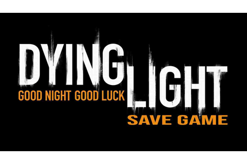 Dying Light (100% PC Save Game) ~ Your Save Games