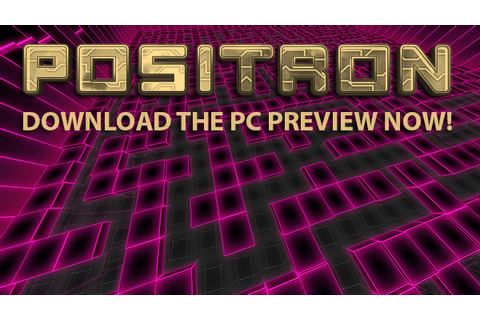 Positron PC Preview file - Mod DB