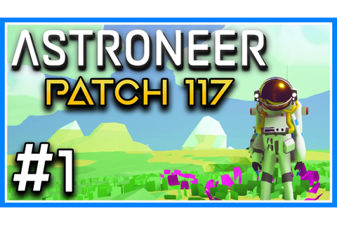 Astroneer Gameplay | Patch 117 Part 1 PC Gameplay | Space ...