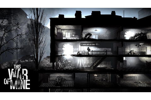 This War of Mine Hands On - War is Changing in Video Games ...