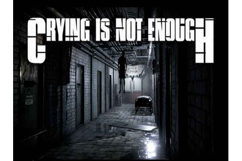 Crying is not Enough Game Download Free For PC Full ...
