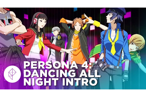 Persona 4: Dancing All Night - Full Opening Animation ...
