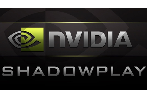 Nvidia GeForce Shadowplay - Download