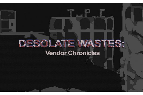 Desolate Wastes: Vendor Chronicles Torrent « Games Torrent