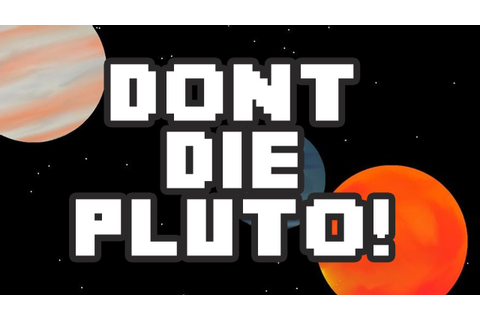 Lets Play... Don't Die Pluto! :: Poor Pluto! :: - [Xbox ...