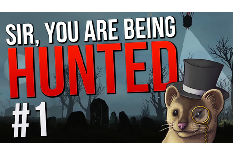 Sir, You are Being Hunted - Episode 1 - GETTING HUNTED ...