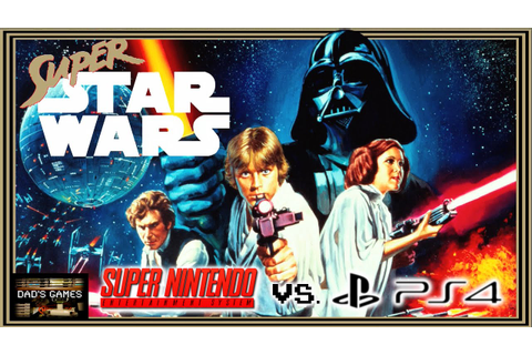Super Star Wars!! SNES vs PS4!! | Dad's Games - YouTube