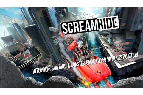 ScreamRide Interview - Building a Coaster Game Filled With ...