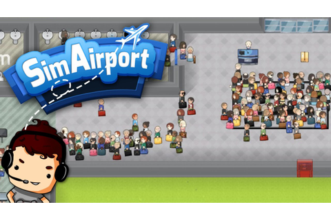 SimAirport - SO MANY PEOPLE?! - Let's Play SimAirport Ep 2 ...