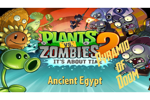 Plants vs Zombies™ 2 - Walkthrough - Ancient Egypt ...