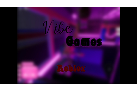 Vibe Games || Roblox - YouTube