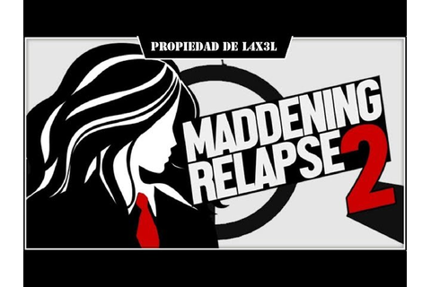 Maddening Relapse 2 by NAL (@NAL) on Game Jolt