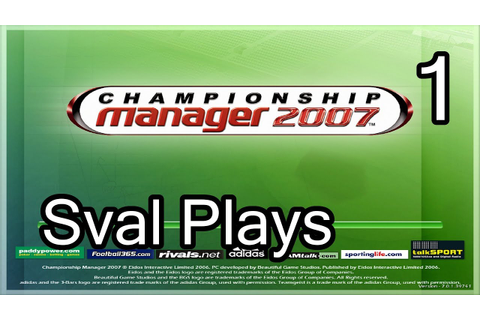 Sval Plays... Championship Manager 2007! Let The Games ...