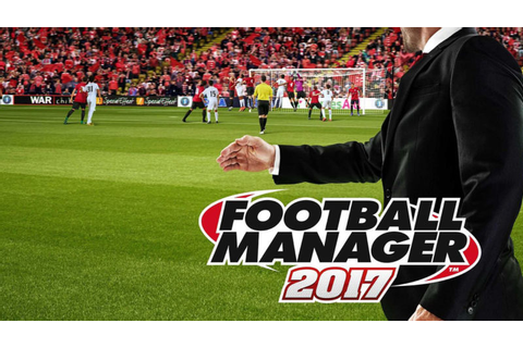 Football Manager 2017 review: Thanks to Brexit, it's the ...