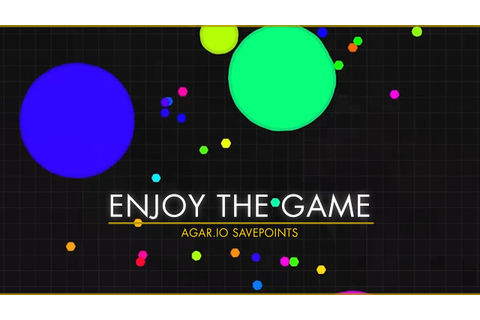 Agar.io Savepoints - Enjoy the Game - YouTube